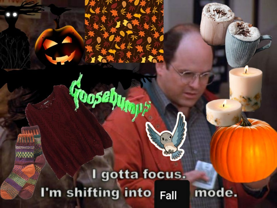 """George Costanza surrounded by autumn-related images like candles and the Goosebumps logo. He says, """"I gotta focus. I'm shifting into Fall mode."""""""