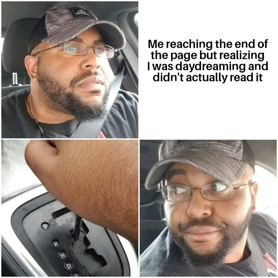"""A meme showing a man reversing a car with the text """"me reaching the end of the page but realizing I was daydreaming and didn't actually read it"""""""