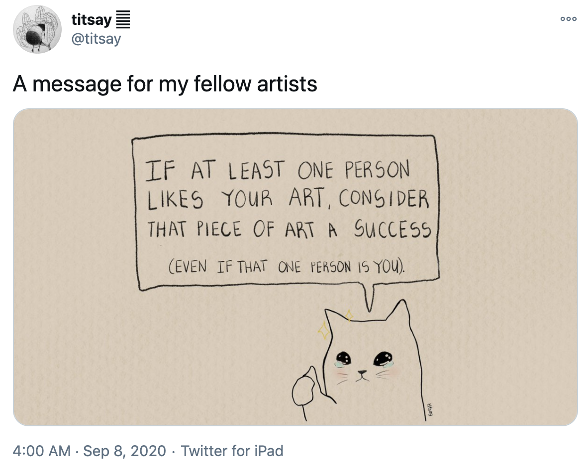 """A tweet that shows a message for """"fellow artists."""" A cat with tears in its eyes gives a thumbs up and says, """"If at least one person likes your art, consider that piece of art a success. (Even if that one person is you.)"""""""