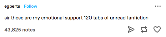 """A Tumblr post that says """"sir these are my emotional support 120 tabs of unread fanfiction"""""""