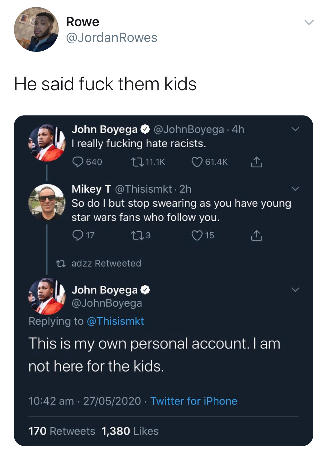 """A conversation on Twitter between John Boyega and a random person after Boyega tweeted """"I really fucking hate racists."""" The man told him to stop swearing and Boyega responded """"This is my own personal account. I am not here for the kids."""""""