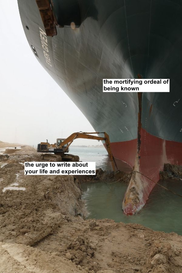 """The Ever Given ship stuck in the Suez Canal being dug out by a small excavator. The excavator is labeled """"the urge to write about your life and experiences."""" The ship is labeled """"the mortifying ordeal of being known."""""""