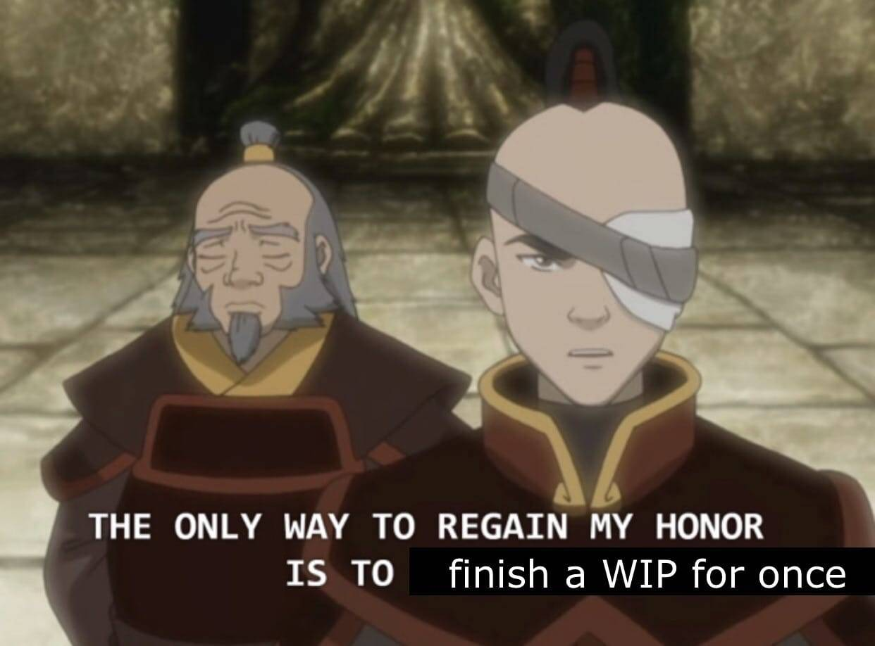 """A screenshot from Avatar the Last Airbender that has been Photoshopped to say """"The only way to regain my honor is to finish a WIP for once."""""""