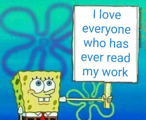 """SpongeBob holding up a sign that says """"I love everyone who has ever read my work."""""""