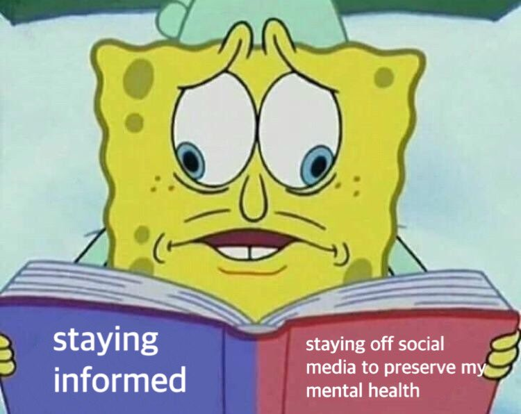 """SpongeBob looking at two pages of a book with a distressed look, one is labeled """"staying informed"""" and the other is labeled """"staying off social media to preserve my mental health."""""""