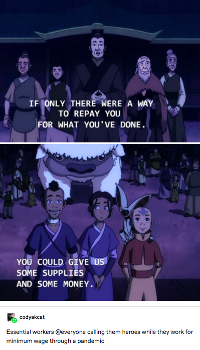 Two screenshots from Avatar the Last Airbender where Sokka advises villagers they can repay them with supplies and money. A Tumblr user comments that this interaction is like calling essential workers heroes during the pandemic while they work for minimum wage.