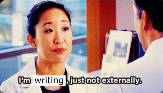 "A screen capture of Sandra Oh's Grey's Anatomy character, Cristina Yang, saying ""I'm writing, just not externally."""